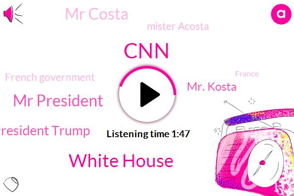 White House,CNN,Mr President,President Trump,Mr. Kosta,Mr Costa,Mister Acosta,French Government,France,A. Cemetery