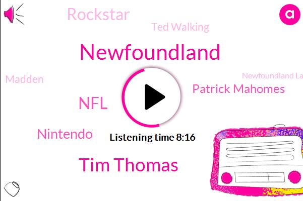 Newfoundland,Tim Thomas,NFL,Nintendo,Patrick Mahomes,Rockstar,Ted Walking,Madden,Newfoundland Labrador,Arman,Pat Mahomes,BOB,Alan,Jeff,Vox Rock,West Bend,Tony Hawk,Twitter,Saint John
