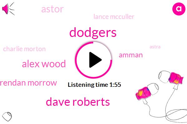 Dodgers,Dave Roberts,Alex Wood,Brendan Morrow,Amman,Astor,Lance Mcculler,Charlie Morton,Astra,World Series,Aj Hinch,Houston,Two Days
