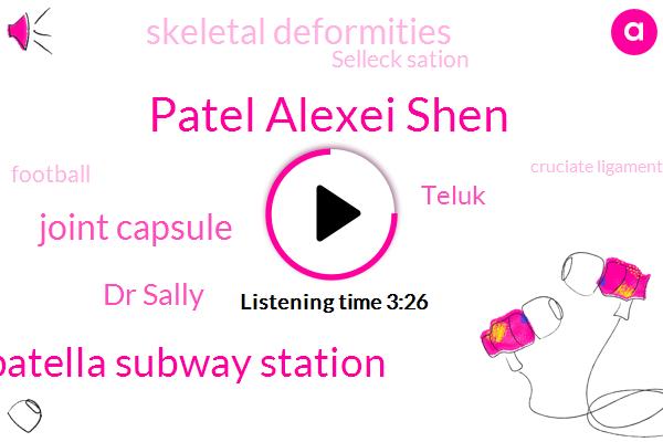 Patel Alexei Shen,Patella Subway Station,Joint Capsule,Dr Sally,Teluk,Skeletal Deformities,Selleck Sation,Football,Cruciate Ligament,Mattel Attila,Quadriceps Muscle