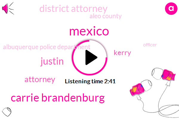Mexico,Carrie Brandenburg,Justin,Attorney,Kerry,District Attorney,Aleo County,Albuquerque Police Department,Officer,Reporter,Albuquerque,Forthrighness,ROB,Three Years