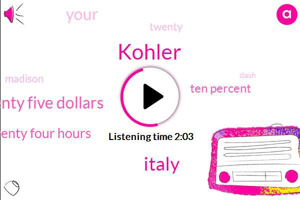 Kohler,Italy,Twenty Five Dollars,Twenty Four Hours,Ten Percent