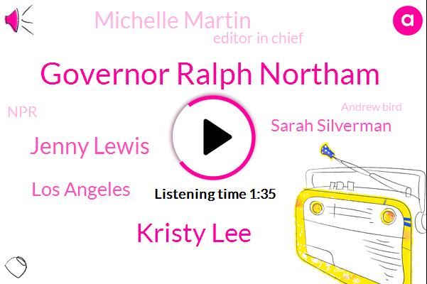 Governor Ralph Northam,Wnyc,Kristy Lee,Jenny Lewis,Los Angeles,Sarah Silverman,Michelle Martin,Editor In Chief,NPR,Andrew Bird,Virginia,Twenty Four Hours,Thirty Degrees