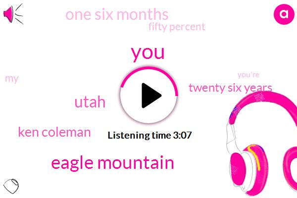 Eagle Mountain,Utah,Ken Coleman,Twenty Six Years,One Six Months,Fifty Percent