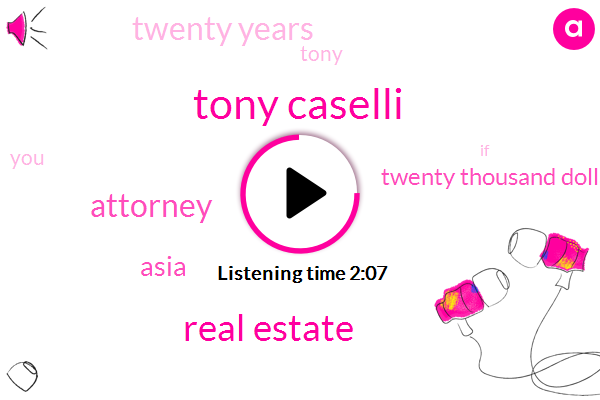 Tony Caselli,Real Estate,Attorney,Asia,Twenty Thousand Dollars,Twenty Years