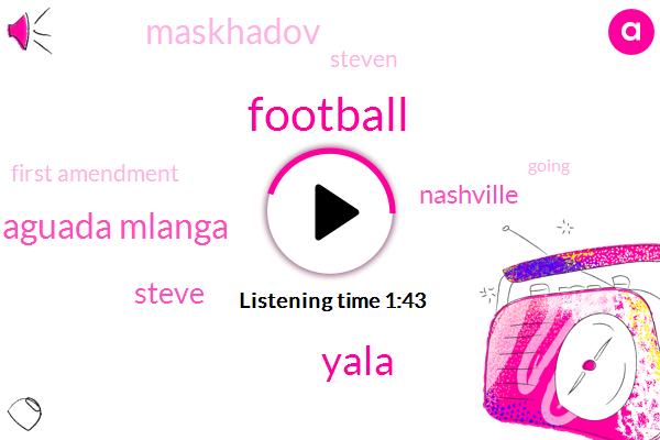 Football,Yala,Aguada Mlanga,Steve,Nashville,Maskhadov,Steven,First Amendment
