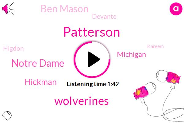 Patterson,Wolverines,Notre Dame,Hickman,Michigan,Ben Mason,Devante,Higdon,Kareem,Football,Hignett,Gentry,Coney,DAN,Picton,Thirty Seven Yard,Fifteen Minutes,Twenty Yard