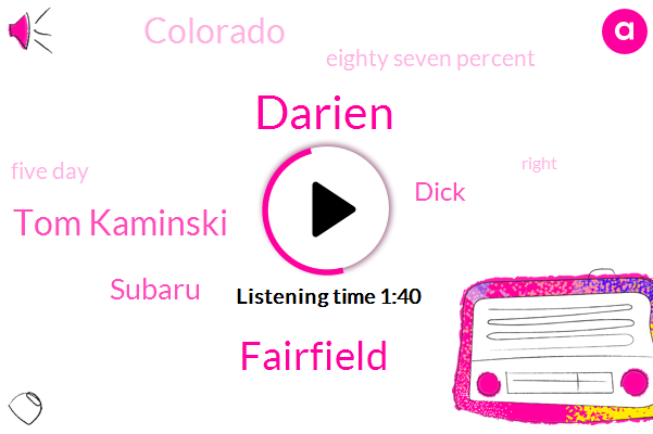 Darien,Fairfield,Tom Kaminski,Subaru,Dick,Colorado,Eighty Seven Percent,Five Day