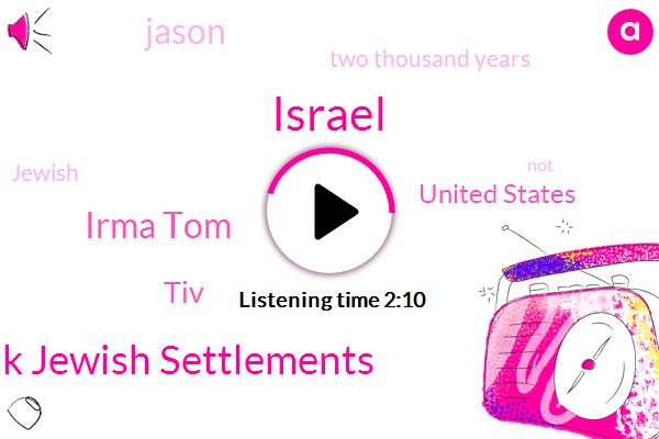 Israel,West Bank Jewish Settlements,Irma Tom,TIV,United States,Jason,Two Thousand Years