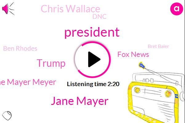 Jane Mayer,President Trump,Donald Trump,Jane Mayer Meyer,FOX,Fox News,Chris Wallace,DNC,Ben Rhodes,Bret Baier,Iran,Barack Obama,Shep,Swell Magazine,Chris I,New York,Fraud,Bill