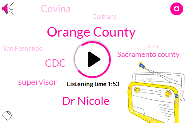 Orange County,Dr Nicole,CDC,Supervisor,Sacramento County,Covina,Caltrans,San Fernando,Gina,OC,Officer,White House,Vance,California Toyota