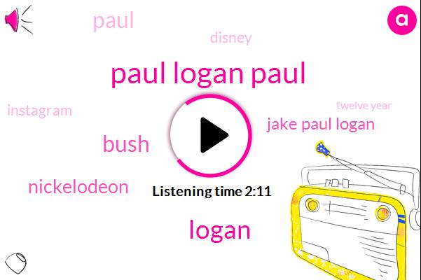 Paul Logan Paul,Logan,Bush,Nickelodeon,Jake Paul Logan,Paul,Disney,Instagram,Twelve Year,10 Years