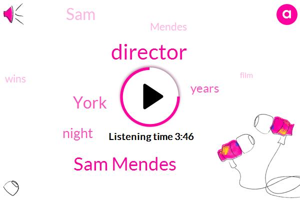 Director,Sam Mendes,York