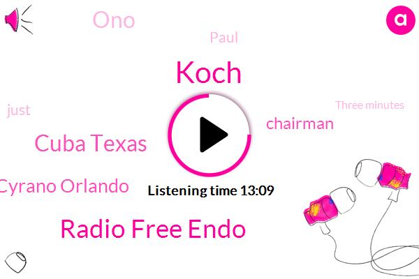 Koch,Radio Free Endo,Cuba Texas,Cyrano Orlando,Chairman,ONO,Paul,Three Minutes