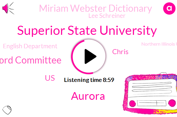 Superior State University,Aurora,Word Committee,United States,Chris,Miriam Webster Dictionary,Lee Schreiner,English Department,Northern Illinois University,Public Relations Office,Billy Collins,Association Association Of Linguists,Mary Mcmahon,Professor Of English,Michigan,Twitter,Small Town Illinois,Zain