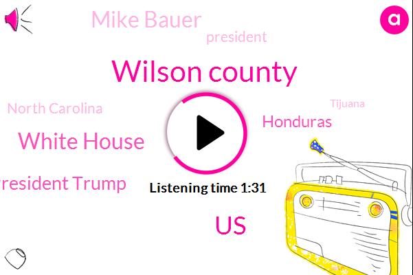 Wilson County,United States,White House,President Trump,Honduras,Mike Bauer,North Carolina,Tijuana,Bill Zimper,Five Year