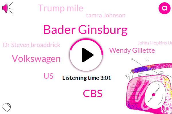 Bader Ginsburg,CBS,Volkswagen,United States,Wendy Gillette,Trump Mile,Tamra Johnson,Dr Steven Broaddrick,Johns Hopkins University Medical Center,Tom Foty,President Trump,Jenny Kuma,Ww J,Chief Financial Officer,BBC,Jeff Gilbert,Washington