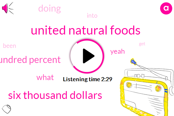 United Natural Foods,Six Thousand Dollars,One Hundred Percent