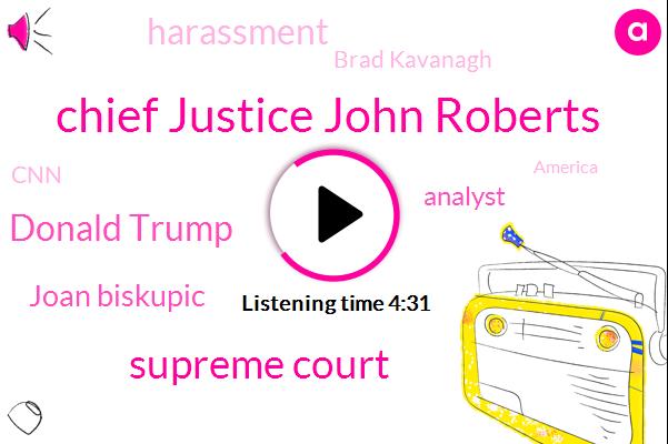 Chief Justice John Roberts,Supreme Court,Donald Trump,Joan Biskupic,Analyst,Harassment,Brad Kavanagh,CNN,America,Washington,Dalia,Batta,Ernie,Bob Muller,Dahlia,Twenty Five Years