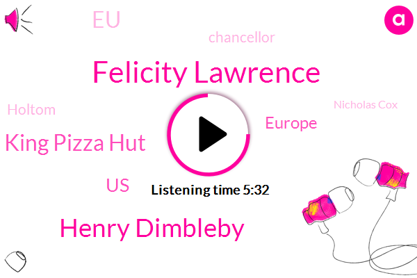 Felicity Lawrence,Henry Dimbleby,King Pizza Hut,United States,Europe,EU,Chancellor,Holtom,Nicholas Cox,Britain,Editor,Patrick Butler,Sarah Bosley,US.,Executive