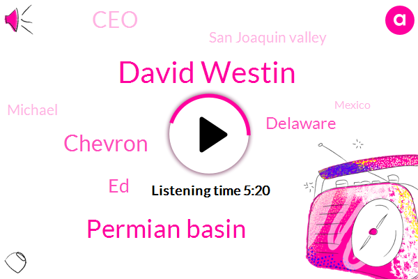 David Westin,Permian Basin,Bloomberg,Chevron,ED,Delaware,CEO,San Joaquin Valley,Michael,Mexico,Thailand,Indonesia,Two Years,Two Thousand Twenty Two Nine Hundred Thousand Barrels,Three Hundred Thousand Barrels,Six Hundred Thousand Barrels