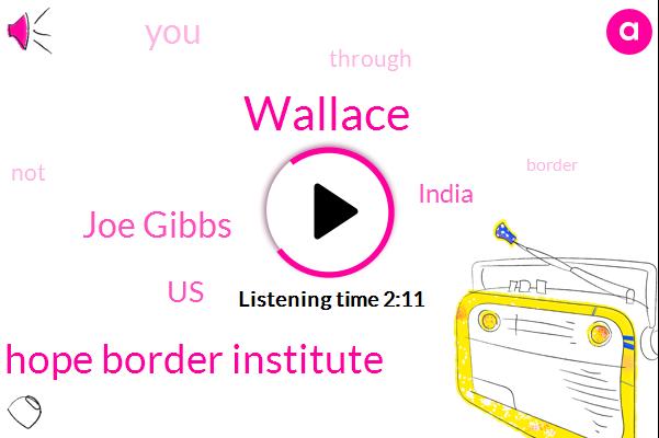 Wallace,Hope Border Institute,Joe Gibbs,United States,India