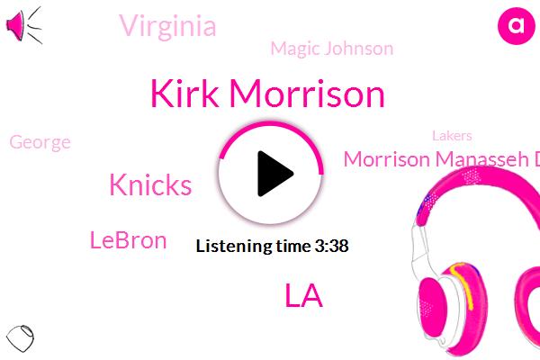 Kirk Morrison,Knicks,Lebron,LA,Morrison Manasseh Donaldson,Virginia,Magic Johnson,George,Lakers,Mike Pearson,Michael Thompson,Espn,Sudan,Dirk Nowitzki,Boba,Saul,ROB,Detroit