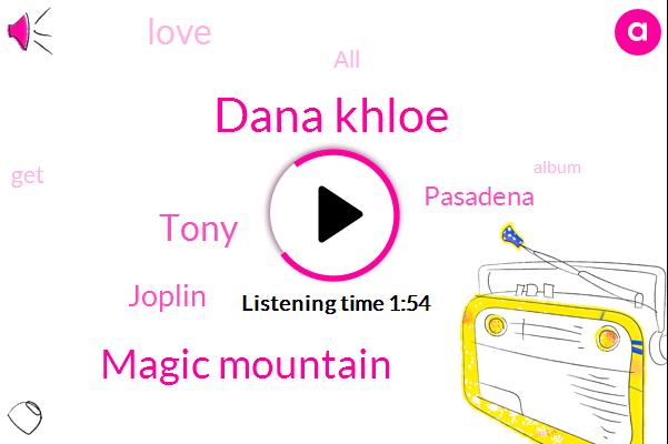 Dana Khloe,Magic Mountain,Tony,Joplin,Pasadena