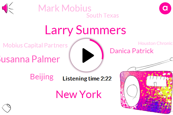 Larry Summers,Bloomberg,New York,Susanna Palmer,Beijing,Danica Patrick,Mark Mobius,South Texas,Mobius Capital Partners,Houston Chronicle,CNN,U. S Department Of State,China,Congress,Co Founder,U. S
