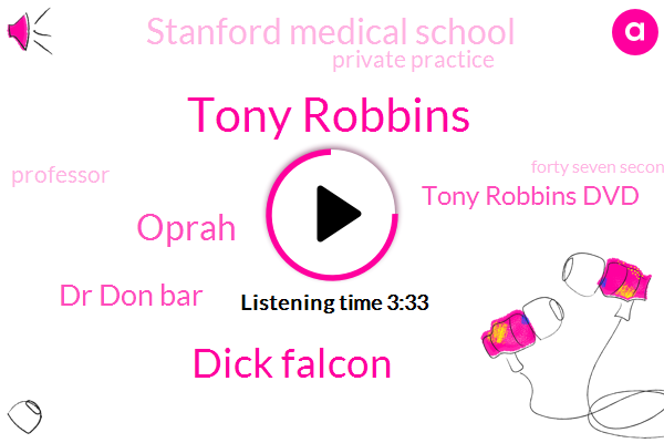 Tony Robbins,Dick Falcon,Oprah,Dr Don Bar,Tony Robbins Dvd,Stanford Medical School,Private Practice,Professor,Forty Seven Seconds,Seven Seconds,Three Minutes