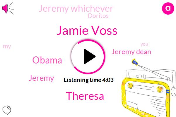 Jamie Voss,Theresa,Barack Obama,Jeremy Dean,Jeremy,Jeremy Whichever,Doritos,Palm Springs,Jamie,Costco,Oetzi,Glendale,China,Barney,Digi,Hugh,Julie,Two Days