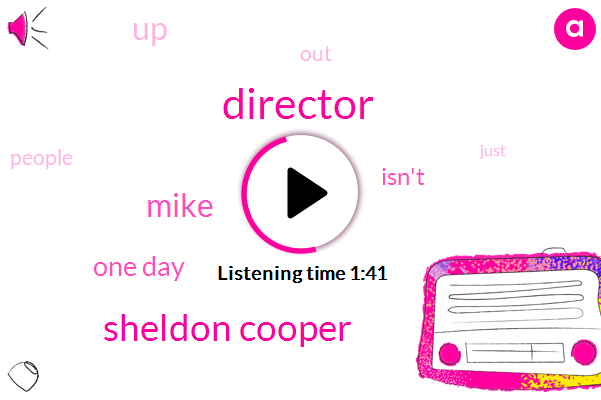 Director,Sheldon Cooper,Mike,One Day