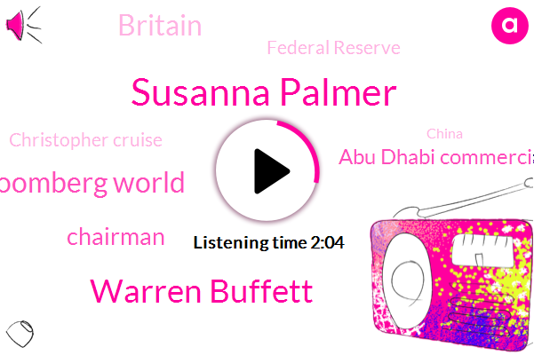 Bloomberg,Susanna Palmer,Warren Buffett,Bloomberg World,Chairman,Abu Dhabi Commercial Bank,Britain,Federal Reserve,Christopher Cruise,China,Berkshire Hathaway,Prime Minister,Twitter,JAY,Theresa,UK,Brussels,EU,United States