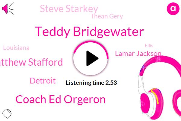 Teddy Bridgewater,Coach Ed Orgeron,Matthew Stafford,Detroit,Lamar Jackson,Steve Starkey,Thean Gery,Louisiana,Ellis,Kiffin,Earl,Bengal,Joe Burrow,Minnesota,M C. L