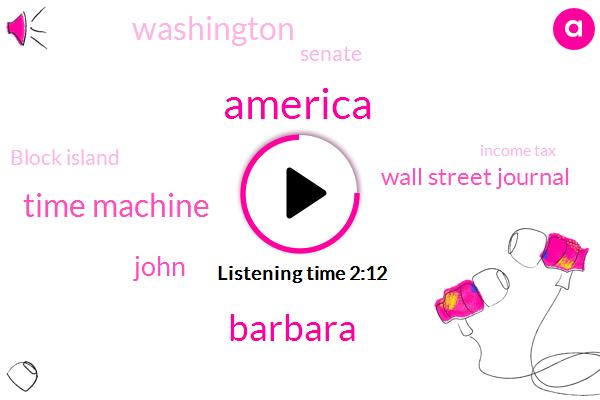 America,Time Machine,John,Barbara,Wall Street Journal,Washington,Senate,Block Island,Income Tax,David,25 Years,Sixmonth