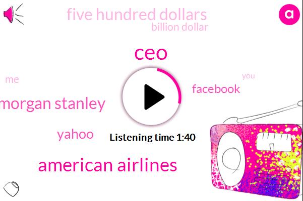 CEO,American Airlines,Morgan Stanley,Yahoo,Facebook,Five Hundred Dollars,Billion Dollar