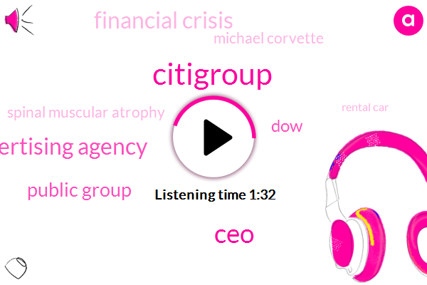 Citigroup,CEO,Advertising Agency,Public Group,DOW,Financial Crisis,Michael Corvette,Spinal Muscular Atrophy,Rental Car,GM,Twenty Billion Dollars,Six Billion Dollars,Seven Percent,Four Percent,One Percent,Two Percent,Three M