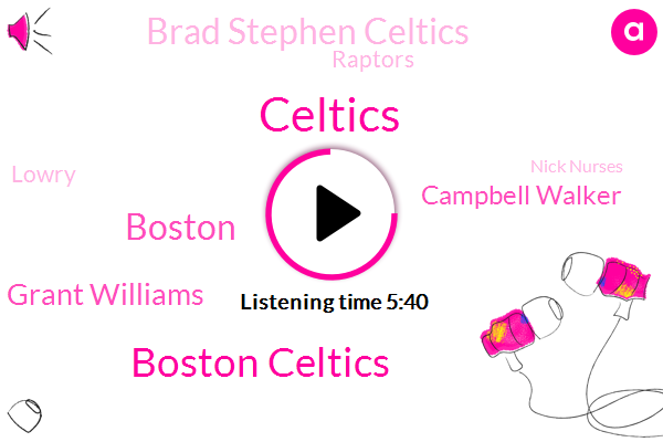 Celtics,Boston Celtics,Boston,Grant Williams,Campbell Walker,Brad Stephen Celtics,Raptors,Nick Nurses,Lowry,Toronto,Fred Vanvleet,Norman,Miami,Siri,NBA,Espn,Cavaliers,Mr. Trying,Jason Tatum,Brad Stevens