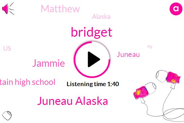 Bridget,Juneau Alaska,Jammie,Thunder Mountain High School,Juneau,Matthew,Alaska,United States,NY