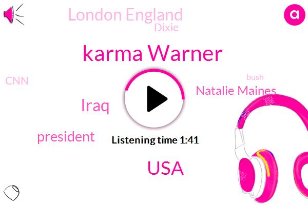 Karma Warner,USA,Iraq,Natalie Maines,London England,President Trump,Dixie,CNN,Bush,Texas