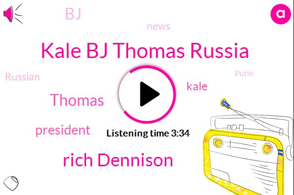 Kale Bj Thomas Russia,Rich Dennison