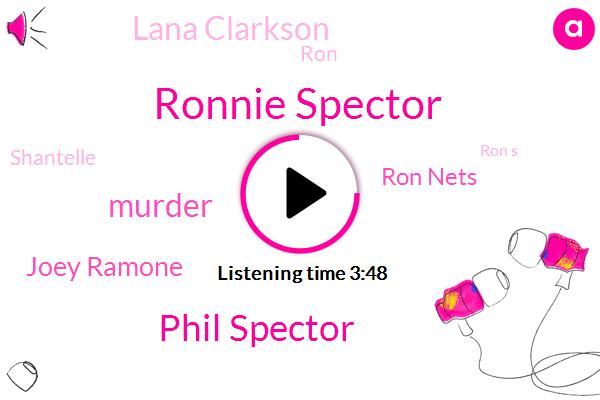 Ronnie Spector,Phil Spector,Murder,Joey Ramone,Ron Nets,Lana Clarkson,RON,Shantelle,Ron S,Leary