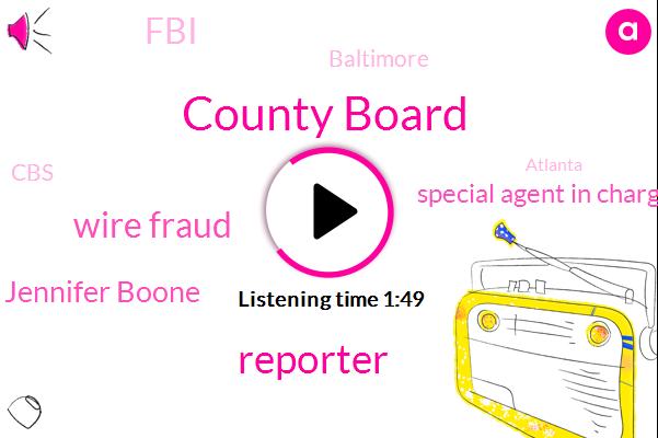 County Board,Reporter,Wire Fraud,Jennifer Boone,Special Agent In Charge,FBI,Baltimore,CBS,Atlanta,Nancy,Joe Biden,White House,David Rabbit,Ambassador Sunland,Jeffrey Shop,California,Fraud,Catherine Pugh,Bernie Sanders