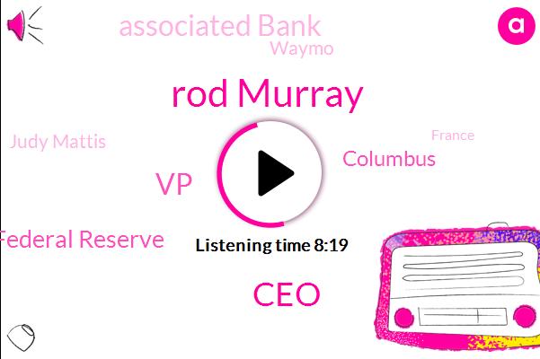 Rod Murray,CEO,Federal Reserve,VP,Columbus,Associated Bank,WGN,Waymo,Judy Mattis,France,Arizona,Rodman,Germany,Treasury,President Trump,Mark Hazlewood