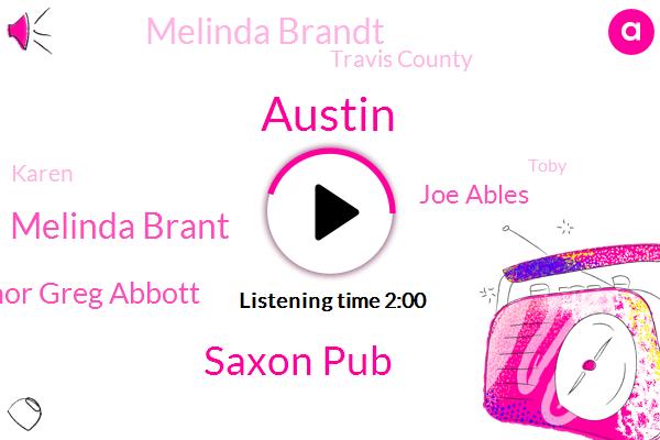 Austin,Saxon Pub,Melinda Brant,Governor Greg Abbott,Joe Ables,Melinda Brandt,Travis County,Karen,Toby,William Cannon,Slaughter