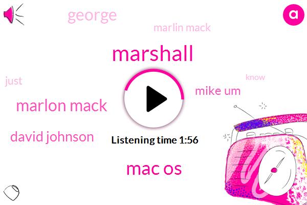 Marshall,Mac Os,Marlon Mack,David Johnson,Mike Um,George,Marlin Mack