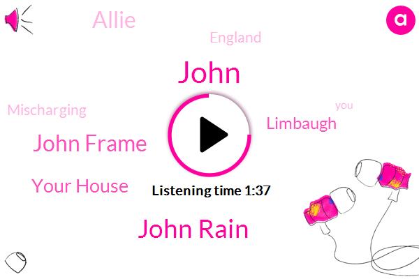 John Rain,John,John Frame,Your House,Limbaugh,Allie,England,Mischarging