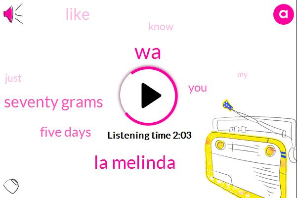 WA,La Melinda,Seventy Grams,Five Days