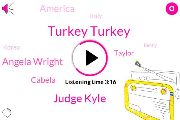 Turkey Turkey,Judge Kyle,Angela Wright,Cabela,Taylor,America,Italy,Korea,Benny,Paul