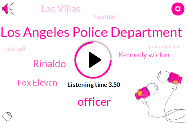 Los Angeles Police Department,Officer,Rinaldo,Fox Eleven,Kennedy Wicker,Las Villas,Neymar,Football,Prime Minister,LA,Uber,America,Mccaw,Waco,Dr Atkins